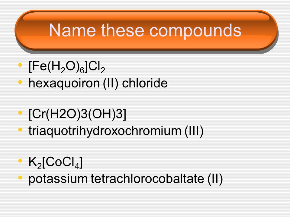 Name these compounds [Fe(H2O)6]Cl2 hexaquoiron (II) chloride